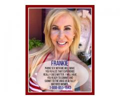 Need a woman to take control?  Freaky Frankie Is Here For You!